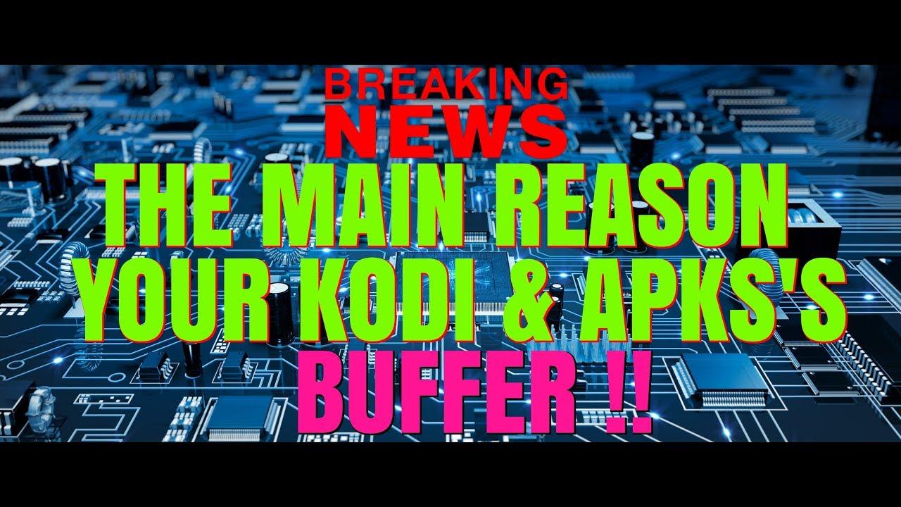 KODI NEWS – THE MAIN REASON YOU GET BUFFERING !!