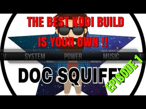 THE BEST KODI BUILD IS YOUR OWN – EPISODE 1 – SKIN & BACKGROUNDS