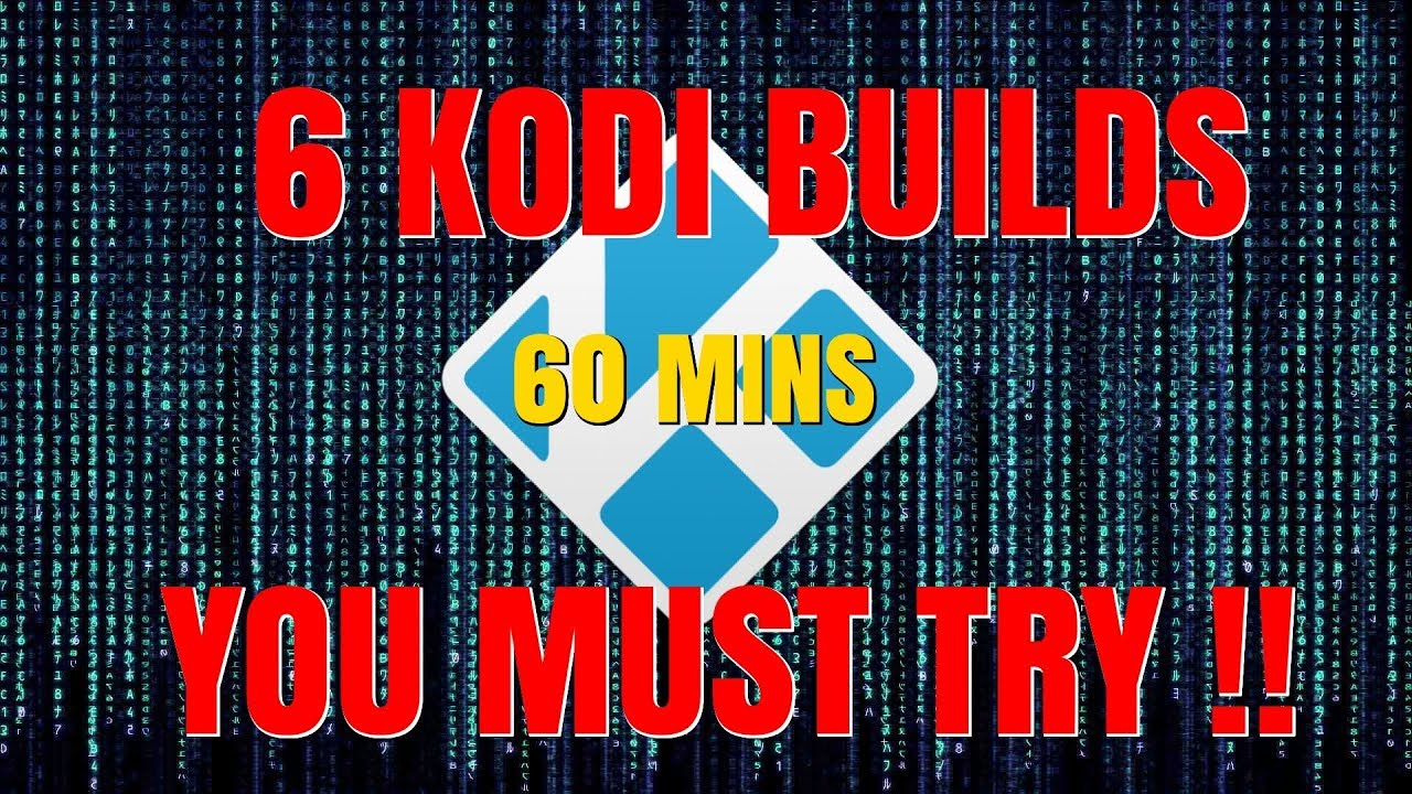 KODI BUILDS – 6 BUILDS ALL DEVICES 60 MINUTE COMPILATION