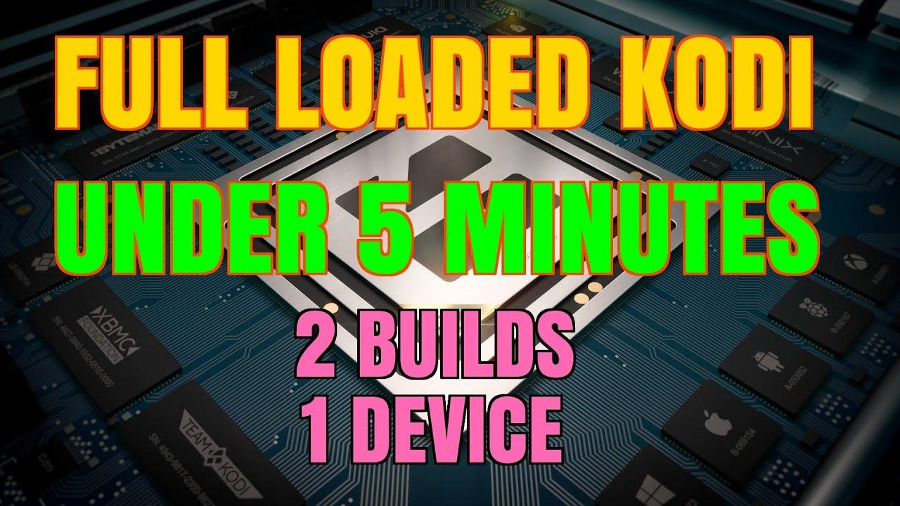 KODI FULL LOADED SET-UP UNDER 5 MINUTES & 2 KODI BUILDS ONE DEVICE (2018)