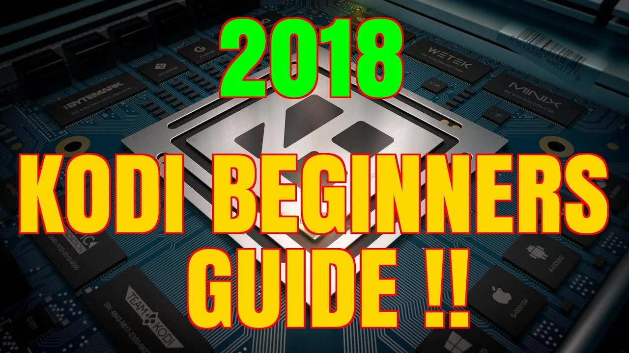 KODI COMPLETE SET UP GUIDE – FOR BEGINNERS (2018)