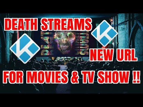 DEATH STREAMS IS BACK WITH A NEW URL ON KODI FOR ALL YOUR MOVIES (2017)