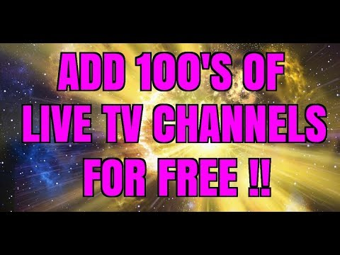 HOW TO ADD 100'S OF LIVE TV CHANNELS FOR FREE !! (2017)