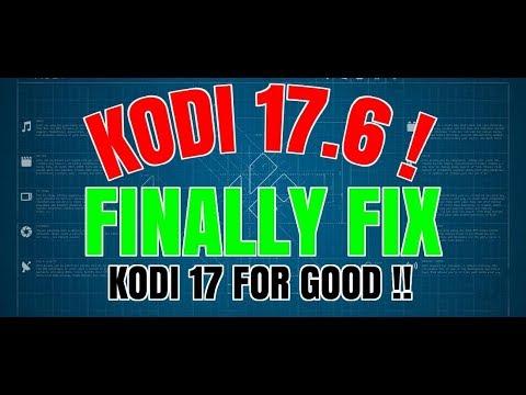 KODI 17.6 THE FINAL FIX TO KODI 17 UNTIL KODI 18 RELEASE (2017)