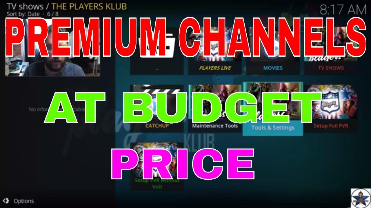 BUDGET IPTV FOR KODI !! BUT PREMIUM CHANNELS !!