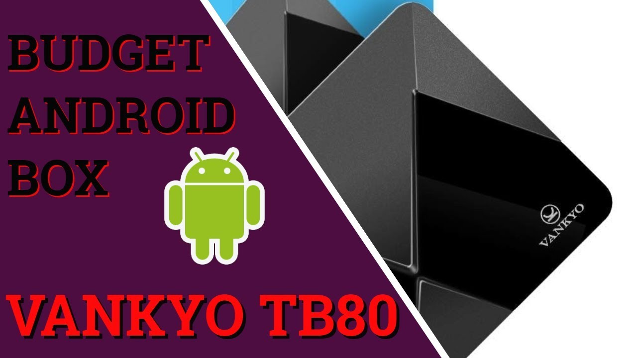 Vankyo Tb80 Android Tv Box Are Budget Android Boxes Any
